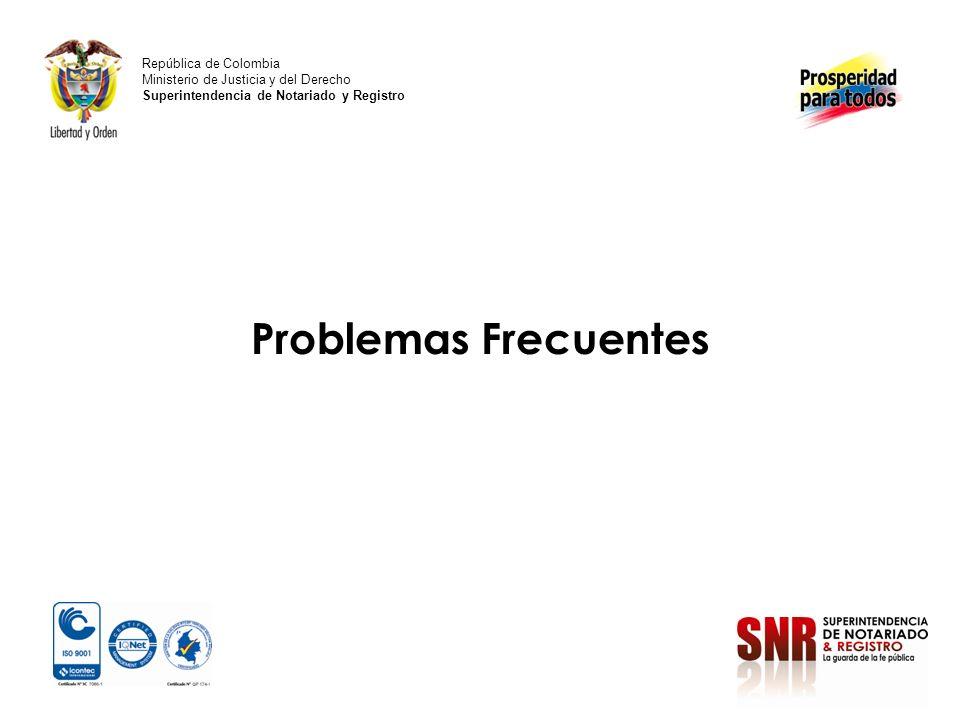 Problemas Frecuentes República de Colombia Ministerio de Justicia y del Derecho Superintendencia de Notariado y Registro