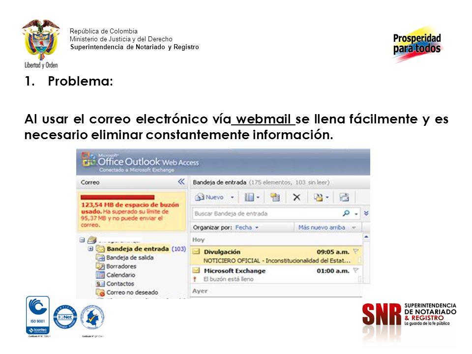 1.Problema: Al usar el correo electrónico vía webmail se llena fácilmente y es necesario eliminar constantemente información.