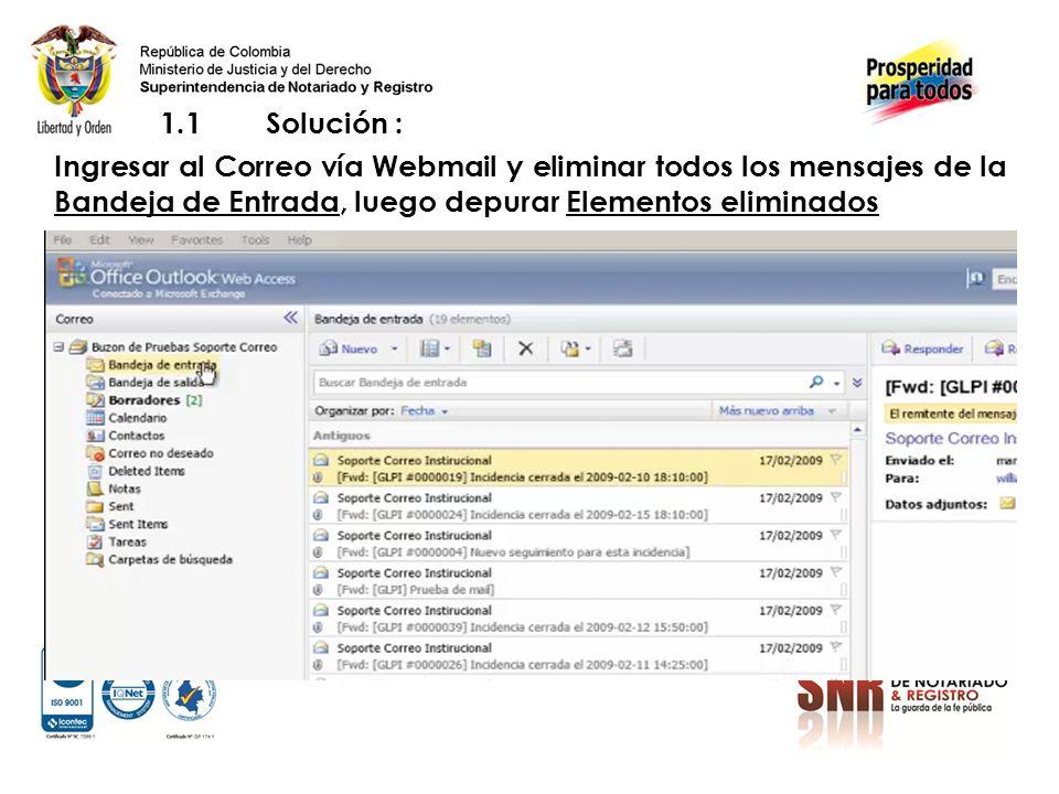 1.1Solución : Ingresar al Correo vía Webmail y eliminar todos los mensajes de la Bandeja de Entrada, luego depurar Elementos eliminados
