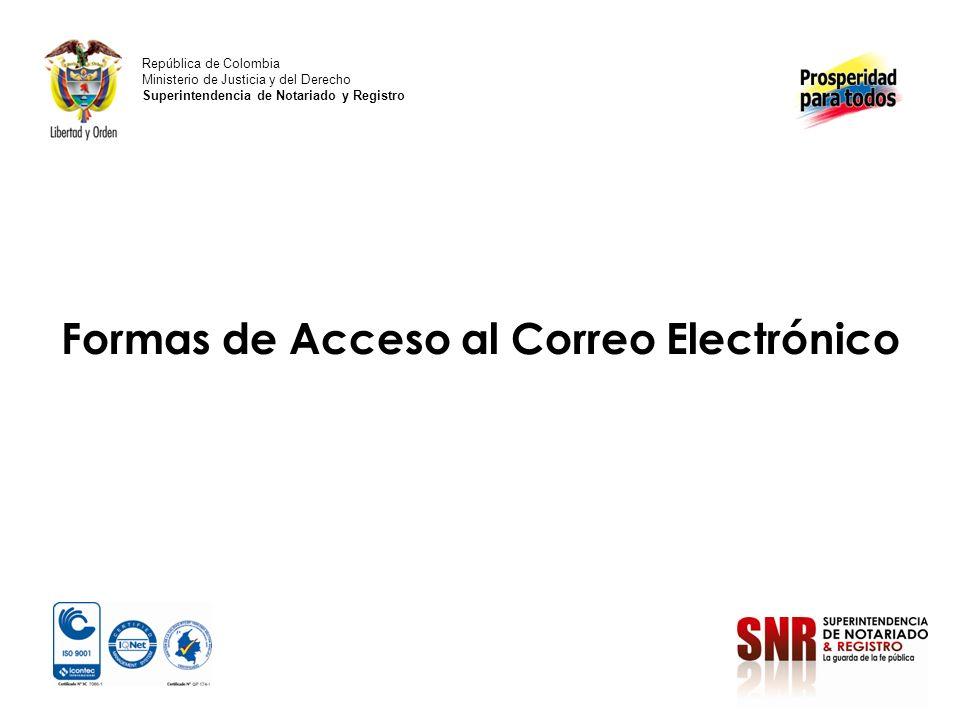 Webmail: Correo en la Web A través del portal de la Superintendencia Navegador recomendado: Internet Explorer República de Colombia Ministerio de Justicia y del Derecho Superintendencia de Notariado y Registro