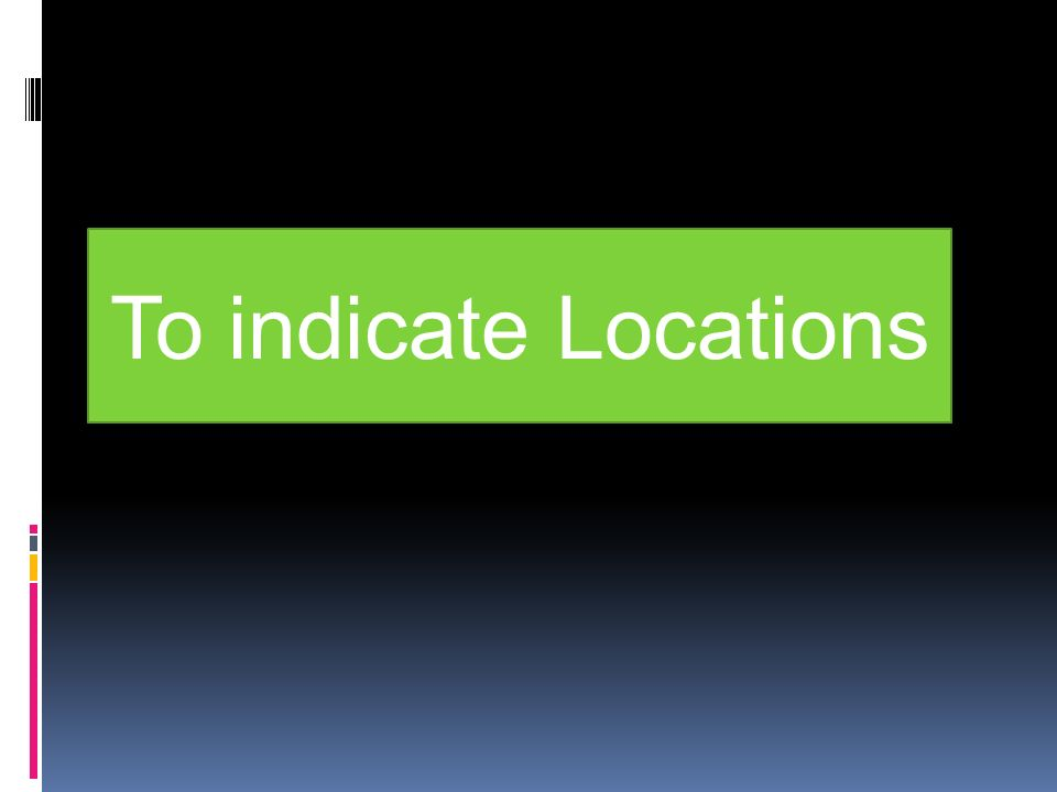 To indicate Locations