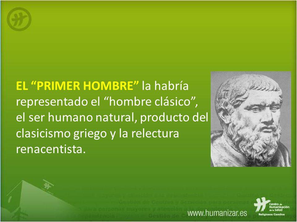EL PRIMER HOMBRE la habría representado el hombre clásico, el ser humano natural, producto del clasicismo griego y la relectura renacentista.