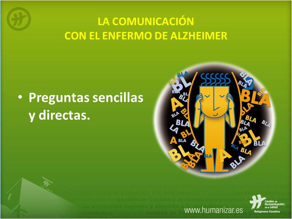 LA COMUNICACIÓN CON EL ENFERMO DE ALZHEIMER Preguntas sencillas y directas.