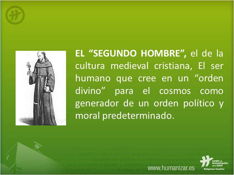 EL SEGUNDO HOMBRE, el de la cultura medieval cristiana, El ser humano que cree en un orden divino para el cosmos como generador de un orden político y