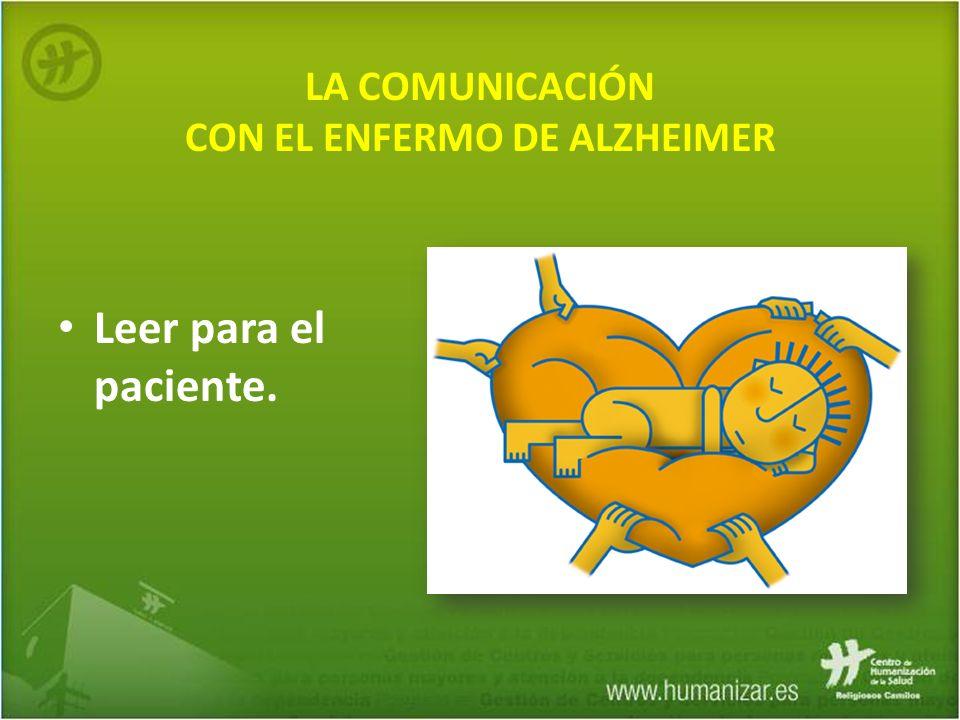 LA COMUNICACIÓN CON EL ENFERMO DE ALZHEIMER Leer para el paciente.