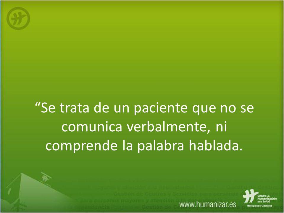 Se trata de un paciente que no se comunica verbalmente, ni comprende la palabra hablada.