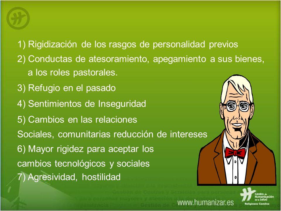 1) Rigidización de los rasgos de personalidad previos 2) Conductas de atesoramiento, apegamiento a sus bienes, a los roles pastorales. 3) Refugio en e