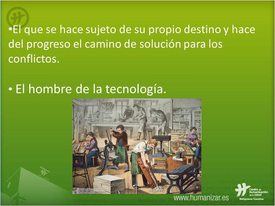 El que se hace sujeto de su propio destino y hace del progreso el camino de solución para los conflictos. El hombre de la tecnología.