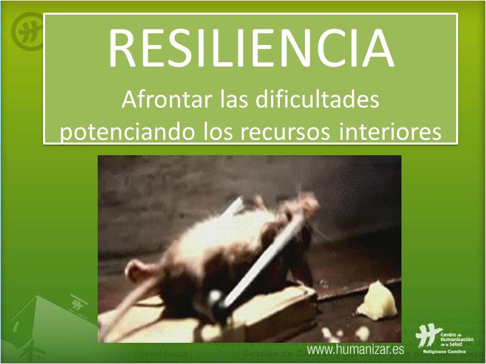 RESILIENCIA Afrontar las dificultades potenciando los recursos interiores RESILIENCIA Afrontar las dificultades potenciando los recursos interiores