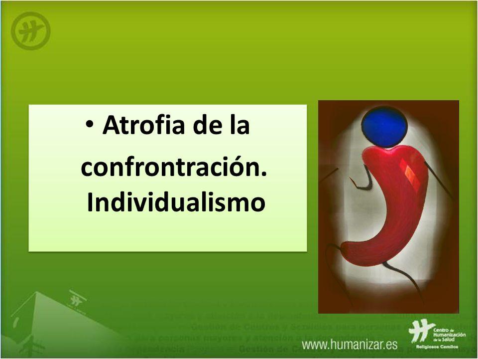 Atrofia de la confrontración. Individualismo Atrofia de la confrontración. Individualismo