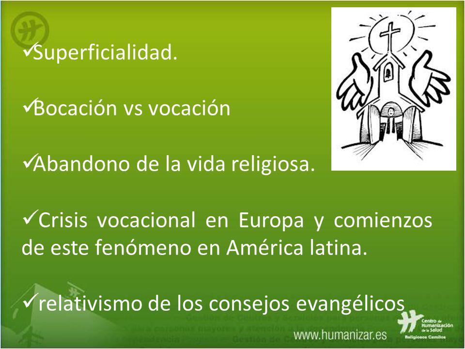 Superficialidad. Bocación vs vocación Abandono de la vida religiosa. Crisis vocacional en Europa y comienzos de este fenómeno en América latina. relat
