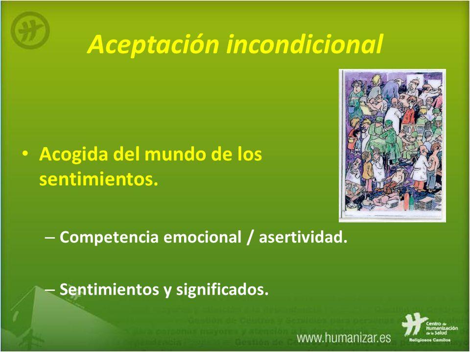 Aceptación incondicional Acogida del mundo de los sentimientos. – Competencia emocional / asertividad. – Sentimientos y significados.