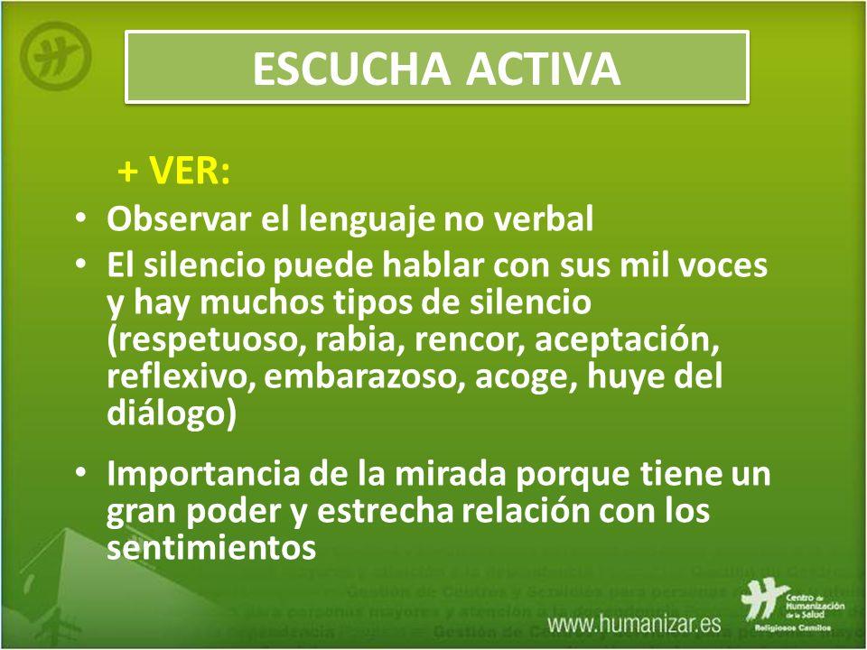 + VER: Observar el lenguaje no verbal El silencio puede hablar con sus mil voces y hay muchos tipos de silencio (respetuoso, rabia, rencor, aceptación