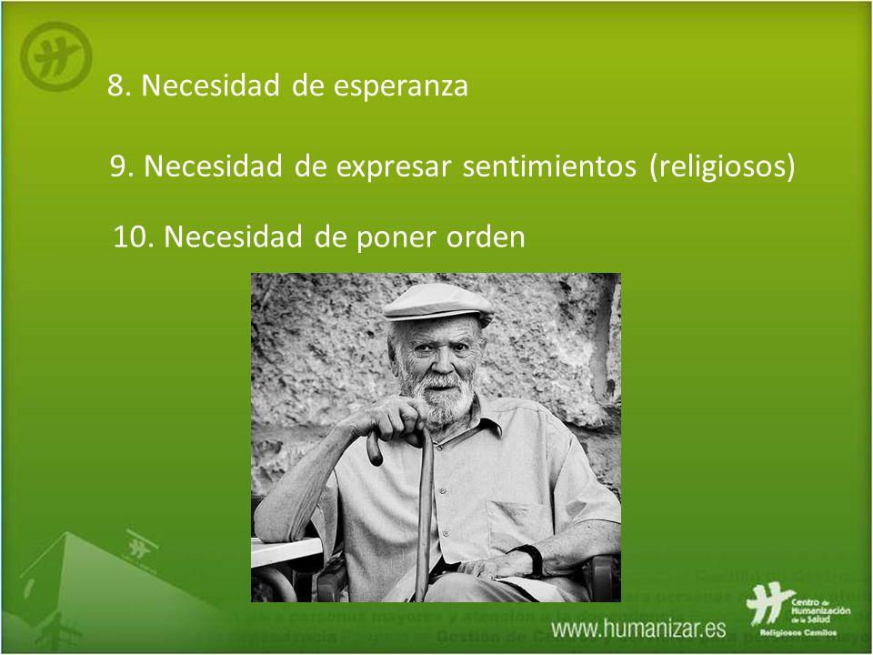 8. Necesidad de esperanza 9. Necesidad de expresar sentimientos (religiosos) 10. Necesidad de poner orden
