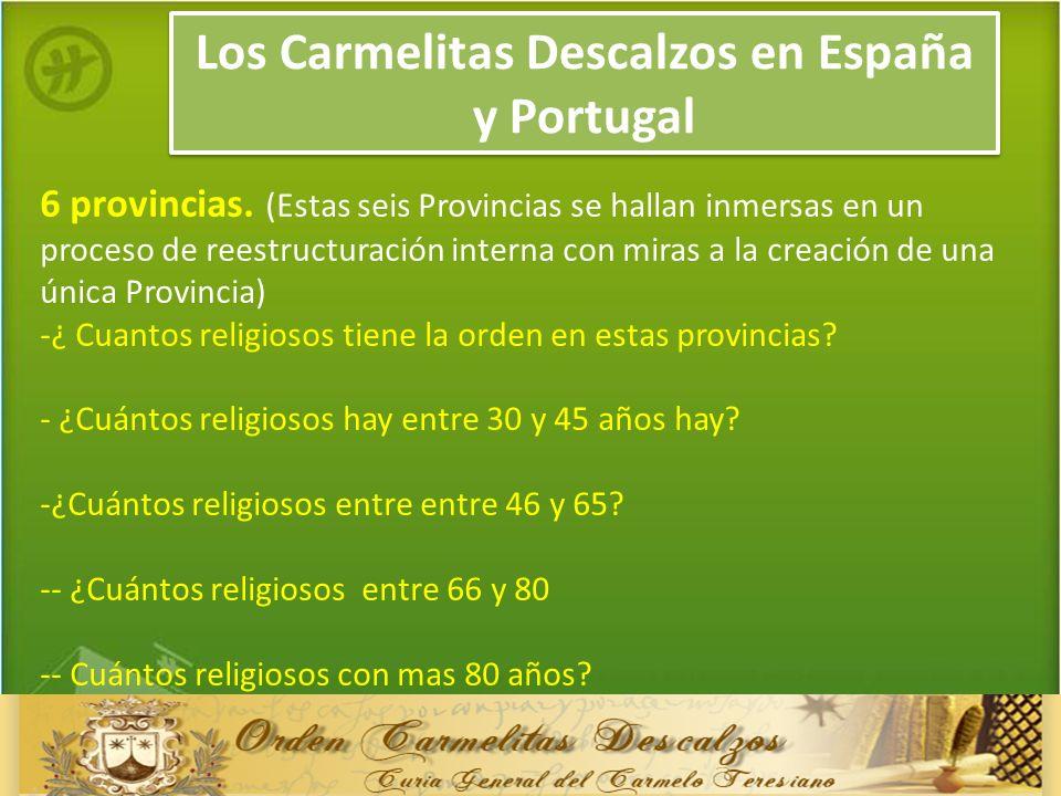Los Carmelitas Descalzos en España y Portugal 6 provincias. (Estas seis Provincias se hallan inmersas en un proceso de reestructuración interna con mi
