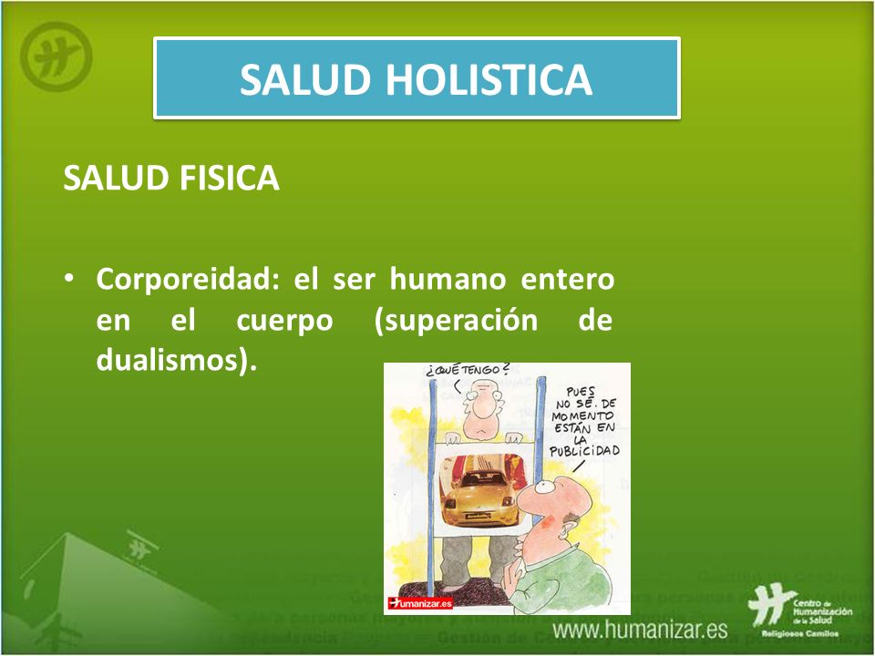 SALUD FISICA Corporeidad: el ser humano entero en el cuerpo (superación de dualismos). SALUD HOLISTICA