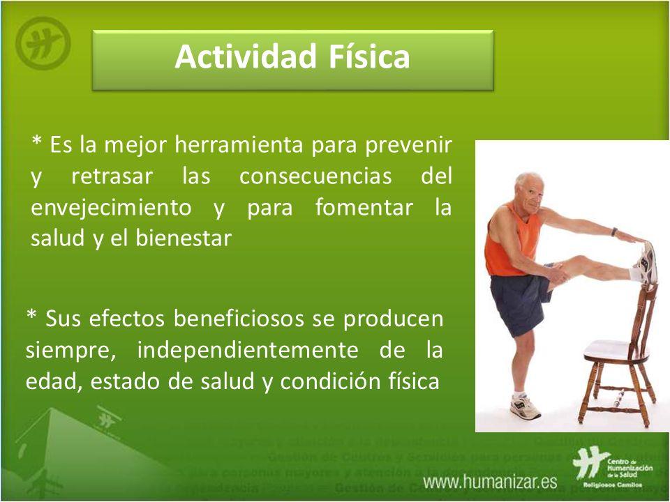 Actividad Física * Es la mejor herramienta para prevenir y retrasar las consecuencias del envejecimiento y para fomentar la salud y el bienestar * Sus