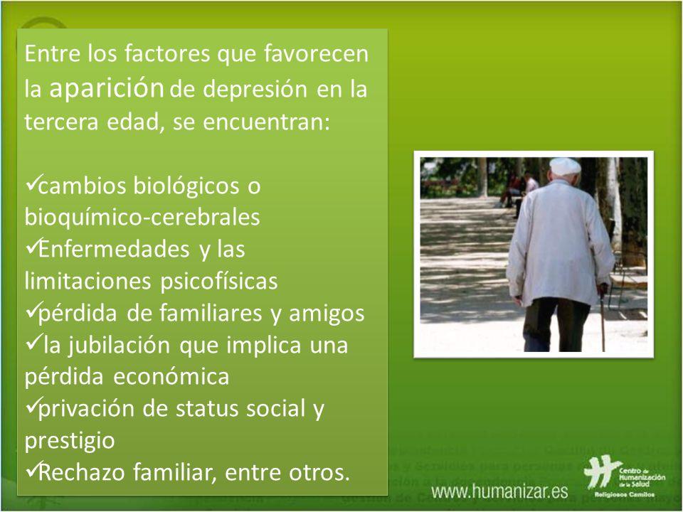 Entre los factores que favorecen la aparición de depresión en la tercera edad, se encuentran: cambios biológicos o bioquímico-cerebrales Enfermedades