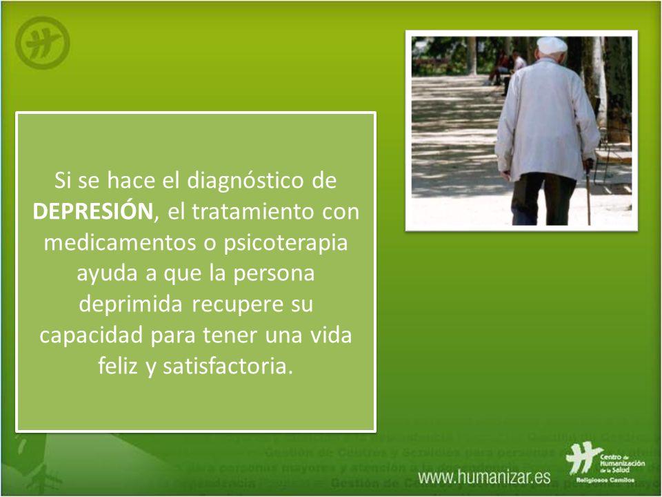 Si se hace el diagnóstico de DEPRESIÓN, el tratamiento con medicamentos o psicoterapia ayuda a que la persona deprimida recupere su capacidad para ten