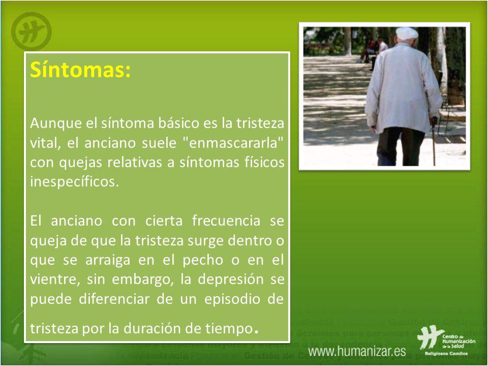 Síntomas: Aunque el síntoma básico es la tristeza vital, el anciano suele