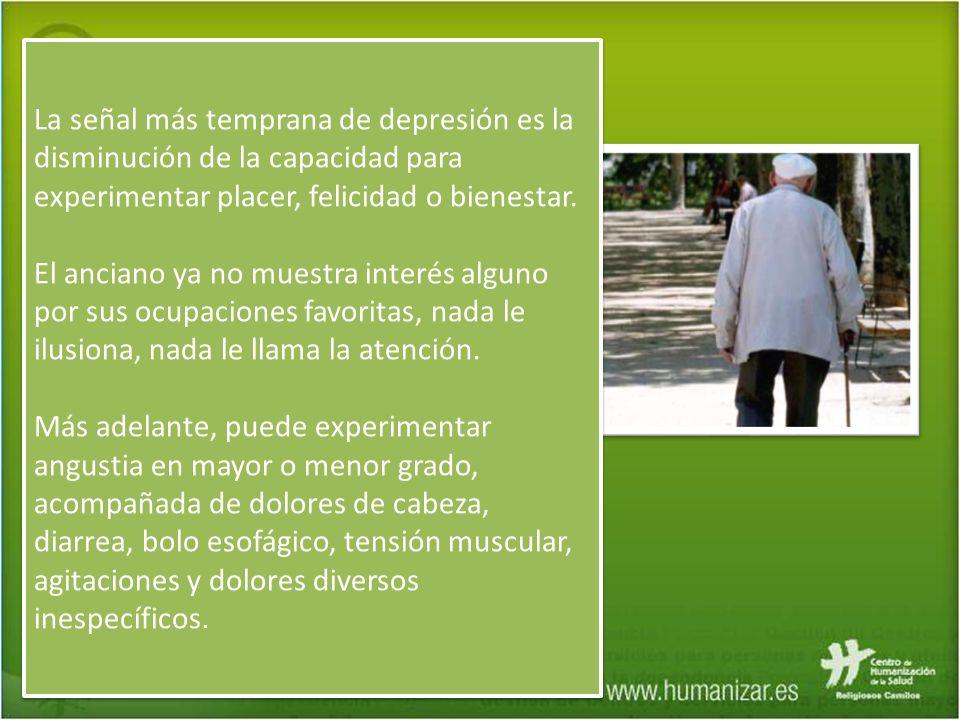 La señal más temprana de depresión es la disminución de la capacidad para experimentar placer, felicidad o bienestar. El anciano ya no muestra interés