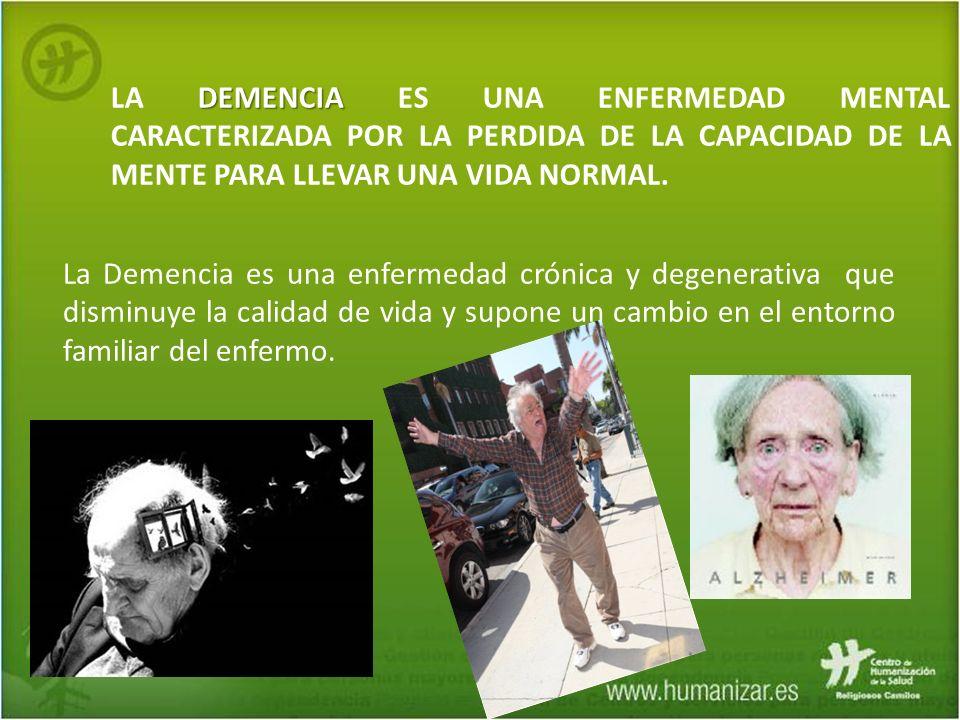 DEMENCIA LA DEMENCIA ES UNA ENFERMEDAD MENTAL CARACTERIZADA POR LA PERDIDA DE LA CAPACIDAD DE LA MENTE PARA LLEVAR UNA VIDA NORMAL. La Demencia es una