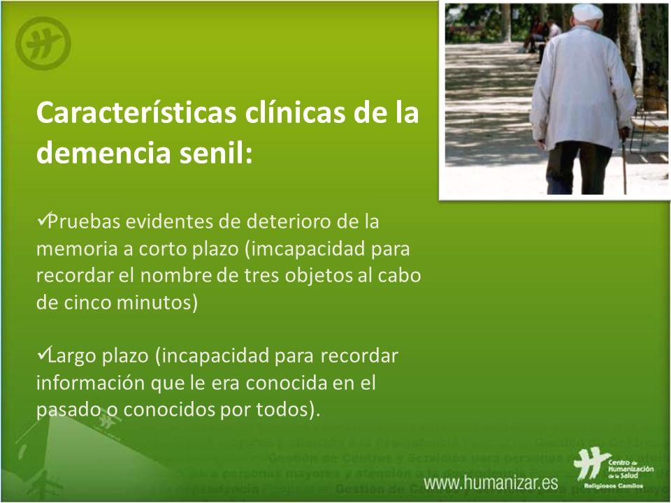 Características clínicas de la demencia senil: Pruebas evidentes de deterioro de la memoria a corto plazo (imcapacidad para recordar el nombre de tres