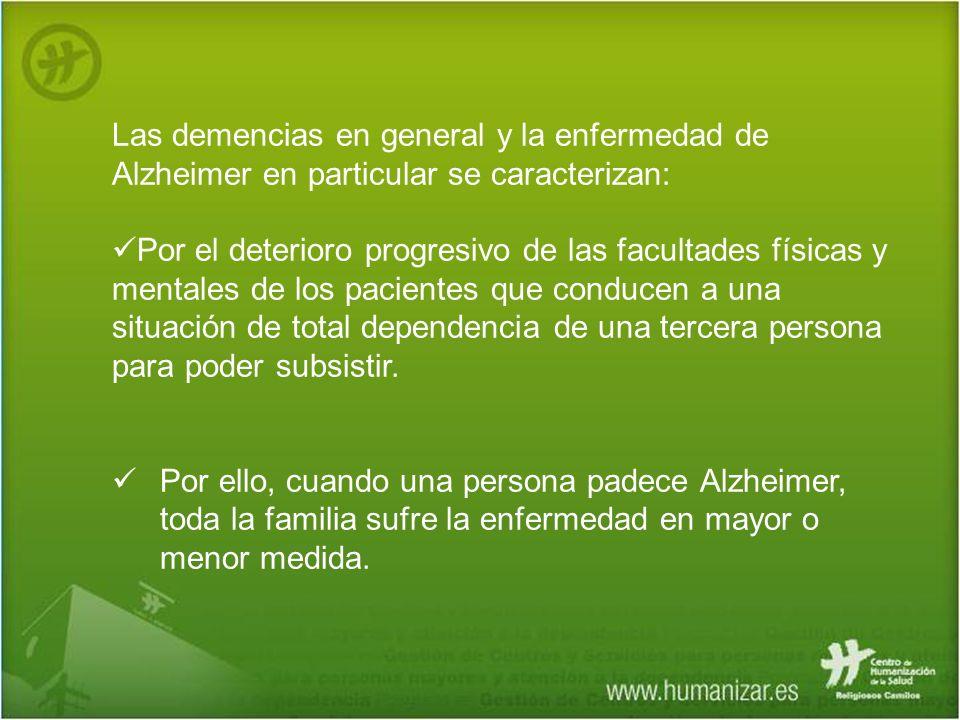 Las demencias en general y la enfermedad de Alzheimer en particular se caracterizan: Por el deterioro progresivo de las facultades físicas y mentales
