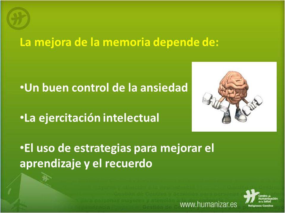 La mejora de la memoria depende de: Un buen control de la ansiedad La ejercitación intelectual El uso de estrategias para mejorar el aprendizaje y el