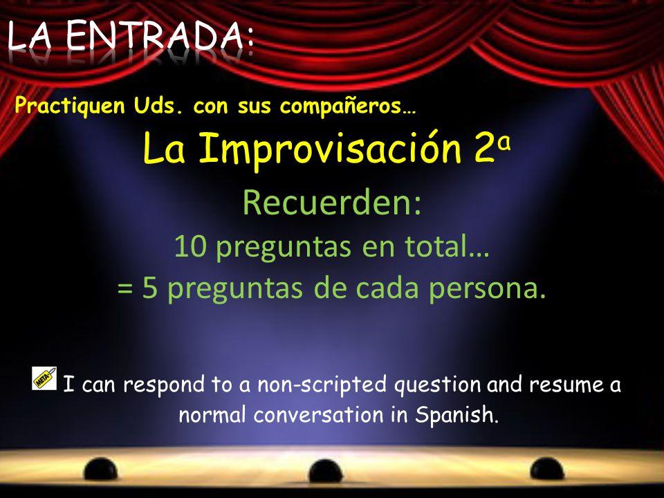 La Improvisación 2 a Recuerden: 10 preguntas en total… = 5 preguntas de cada persona. I can respond to a non-scripted question and resume a normal con