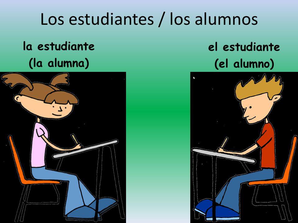 Los estudiantes / los alumnos la estudiante (la alumna) el estudiante (el alumno)
