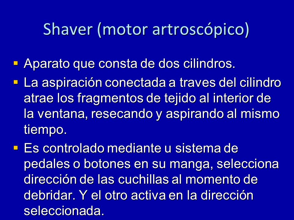 Shaver (motor artroscópico) Las distintas puntas de shaver se dividen por color, que son específicos para cada compañía.