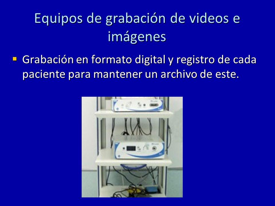 Equipos de grabación de videos e imágenes Grabación en formato digital y registro de cada paciente para mantener un archivo de este. Grabación en form