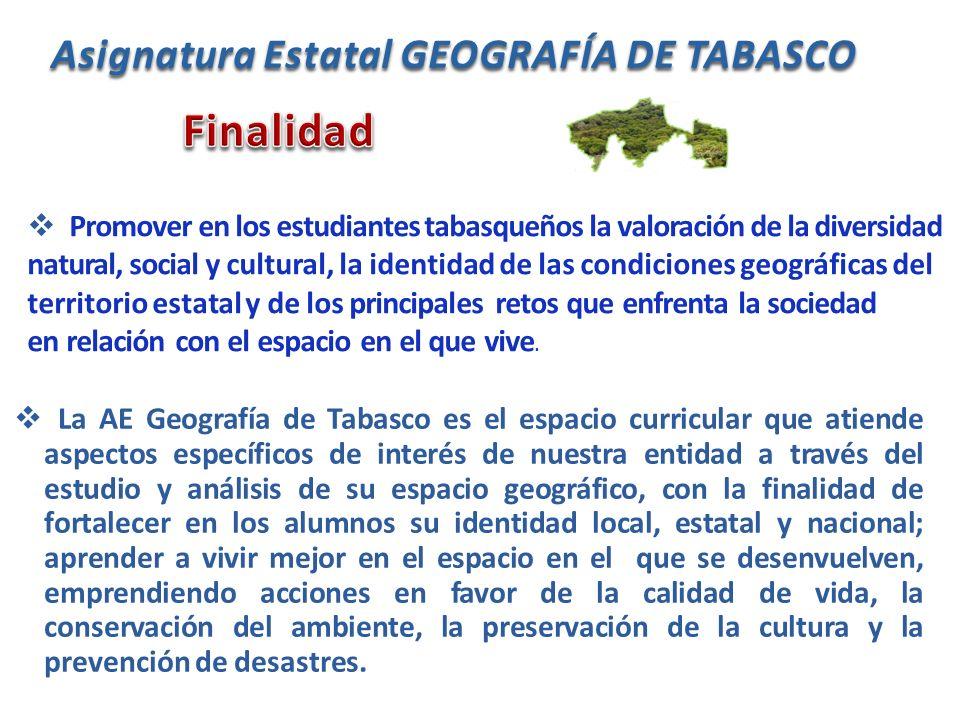 Promover en los estudiantes tabasqueños la valoración de la diversidad natural, social y cultural, la identidad de las condiciones geográficas del ter