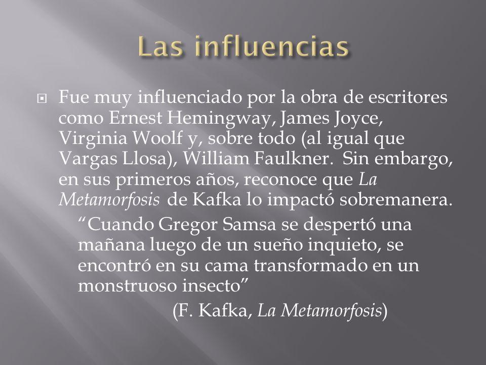 Fue muy influenciado por la obra de escritores como Ernest Hemingway, James Joyce, Virginia Woolf y, sobre todo (al igual que Vargas Llosa), William F