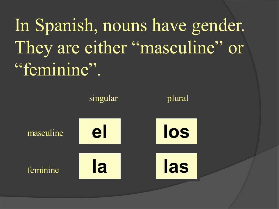 ¿ el / la / los / las ? casas singularplural masculine feminine el la los las