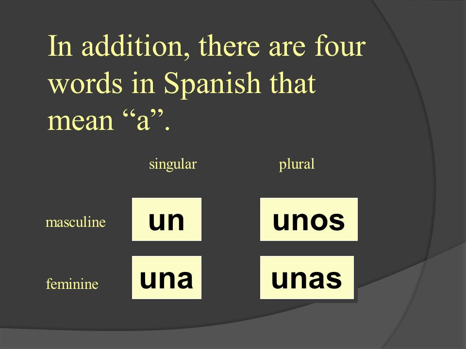 In addition, there are four words in Spanish that mean a.