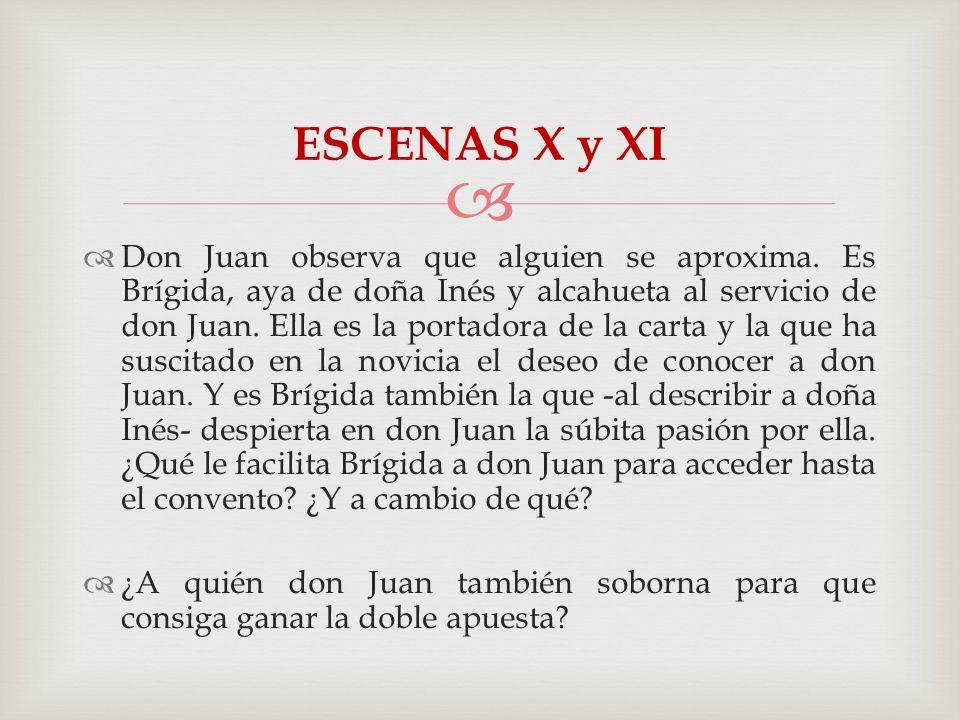 Don Juan observa que alguien se aproxima. Es Brígida, aya de doña Inés y alcahueta al servicio de don Juan. Ella es la portadora de la carta y la que