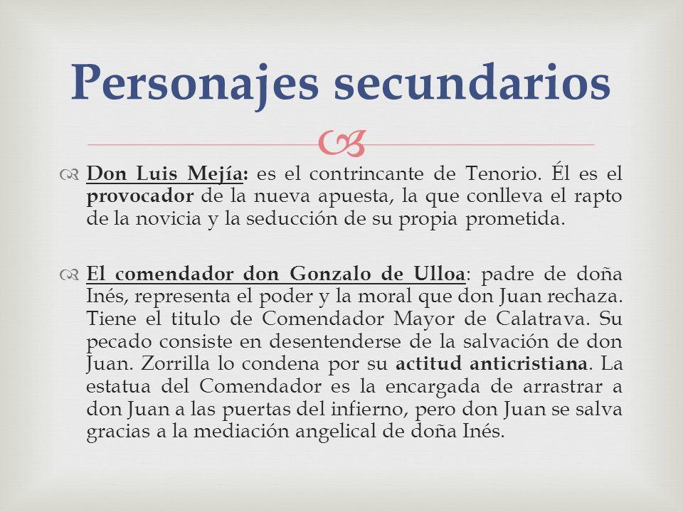 Don Luis Mejía: es el contrincante de Tenorio. Él es el provocador de la nueva apuesta, la que conlleva el rapto de la novicia y la seducción de su pr