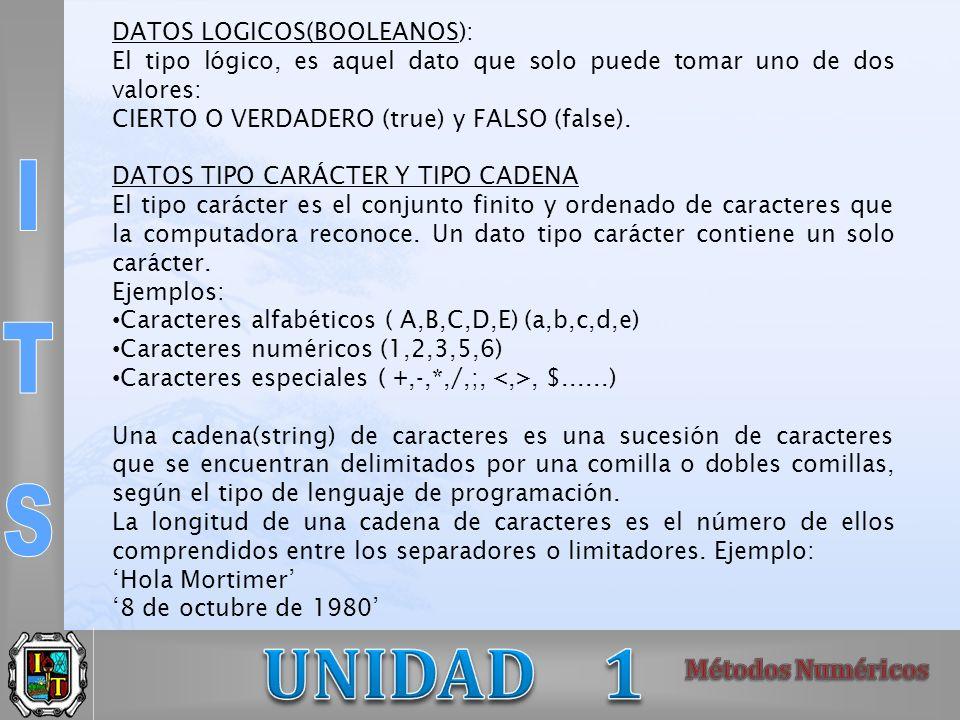 DATOS LOGICOS(BOOLEANOS): El tipo lógico, es aquel dato que solo puede tomar uno de dos valores: CIERTO O VERDADERO (true) y FALSO (false). DATOS TIPO