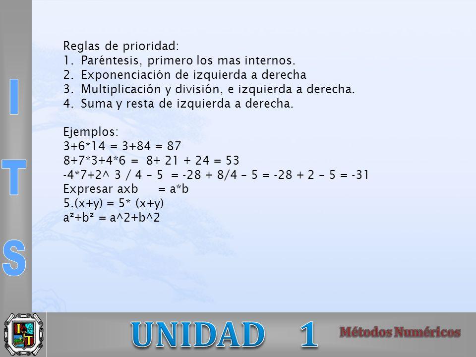 Reglas de prioridad: 1.Paréntesis, primero los mas internos. 2.Exponenciación de izquierda a derecha 3.Multiplicación y división, e izquierda a derech