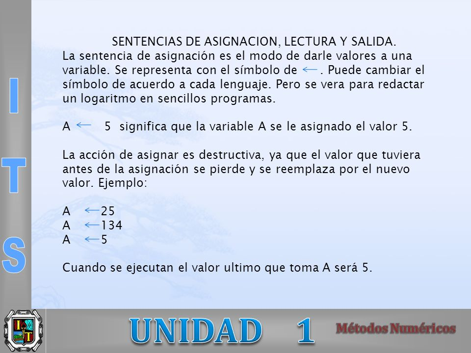 SENTENCIAS DE ASIGNACION, LECTURA Y SALIDA. La sentencia de asignación es el modo de darle valores a una variable. Se representa con el símbolo de. Pu
