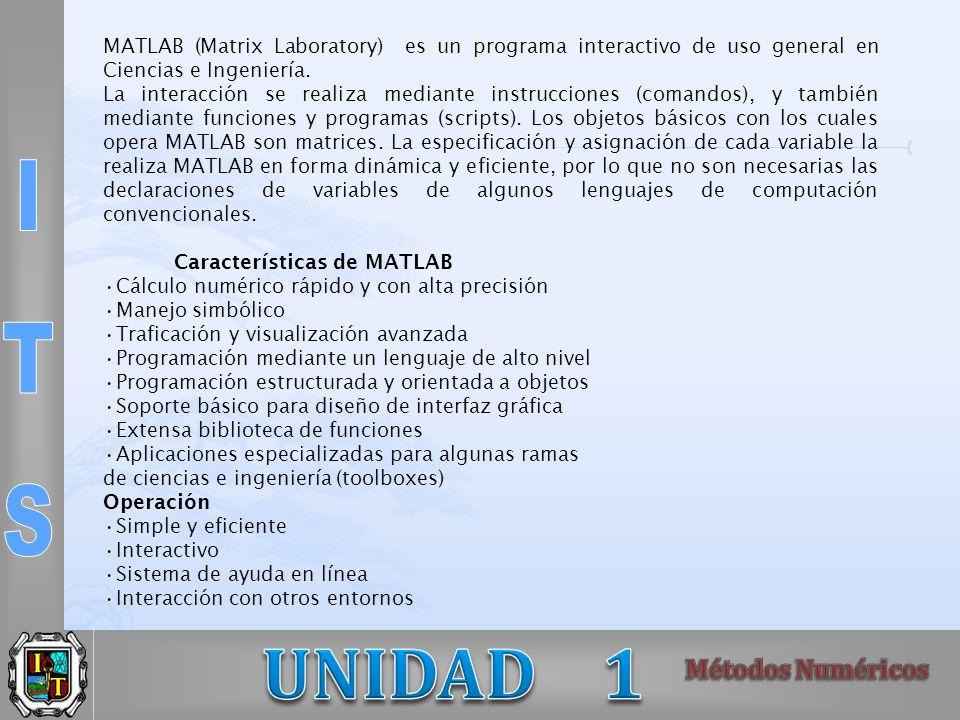 MATLAB (Matrix Laboratory) es un programa interactivo de uso general en Ciencias e Ingeniería. La interacción se realiza mediante instrucciones (coman