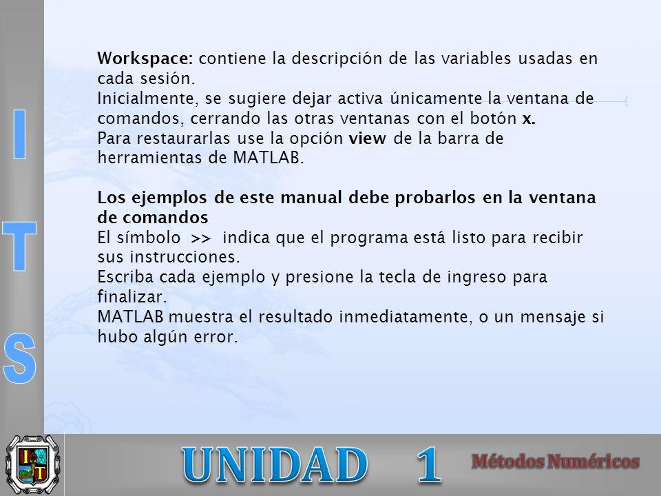 Workspace: contiene la descripción de las variables usadas en cada sesión. Inicialmente, se sugiere dejar activa únicamente la ventana de comandos, ce