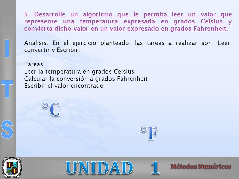 5. Desarrolle un algoritmo que le permita leer un valor que represente una temperatura expresada en grados Celsius y convierta dicho valor en un valor