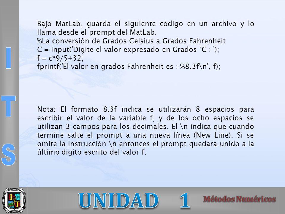 Bajo MatLab, guarda el siguiente código en un archivo y lo llama desde el prompt del MatLab. %La conversión de Grados Celsius a Grados Fahrenheit C =