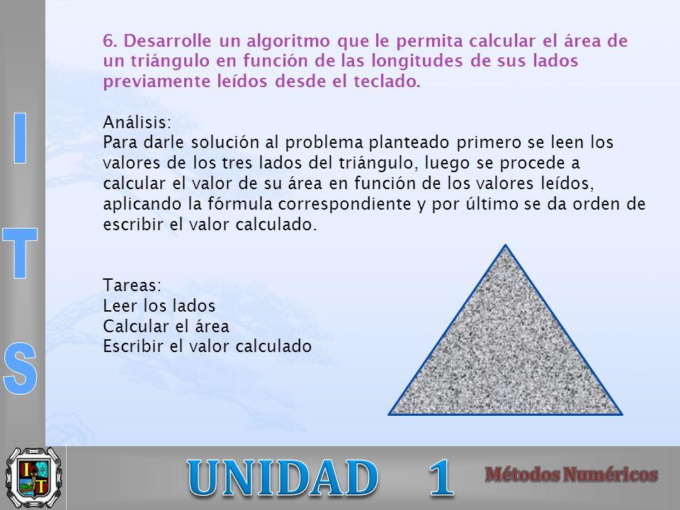 6. Desarrolle un algoritmo que le permita calcular el área de un triángulo en función de las longitudes de sus lados previamente leídos desde el tecla