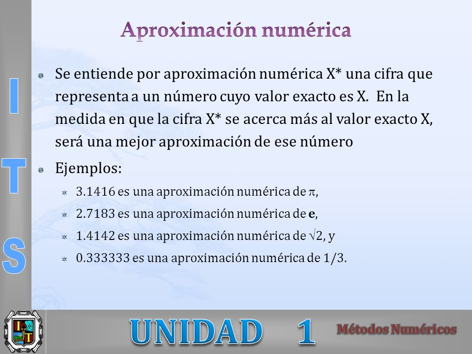 Se entiende por aproximación numérica X* una cifra que representa a un número cuyo valor exacto es X. En la medida en que la cifra X* se acerca más al