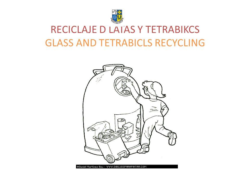 RECICLAJE D LATAS Y TETRABIKCS GLASS AND TETRABICLS RECYCLING