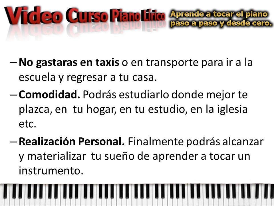 – No gastaras en taxis o en transporte para ir a la escuela y regresar a tu casa.
